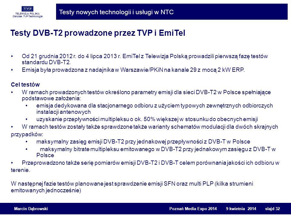 TELEWIZJA POLSKA Ośrodek TVP Technologie Testy nowych technologii i usługi w NTC Marcin Dąbrowski Poznań Media Expo 2014 9 kwietnia 2014 slajd 32 Test