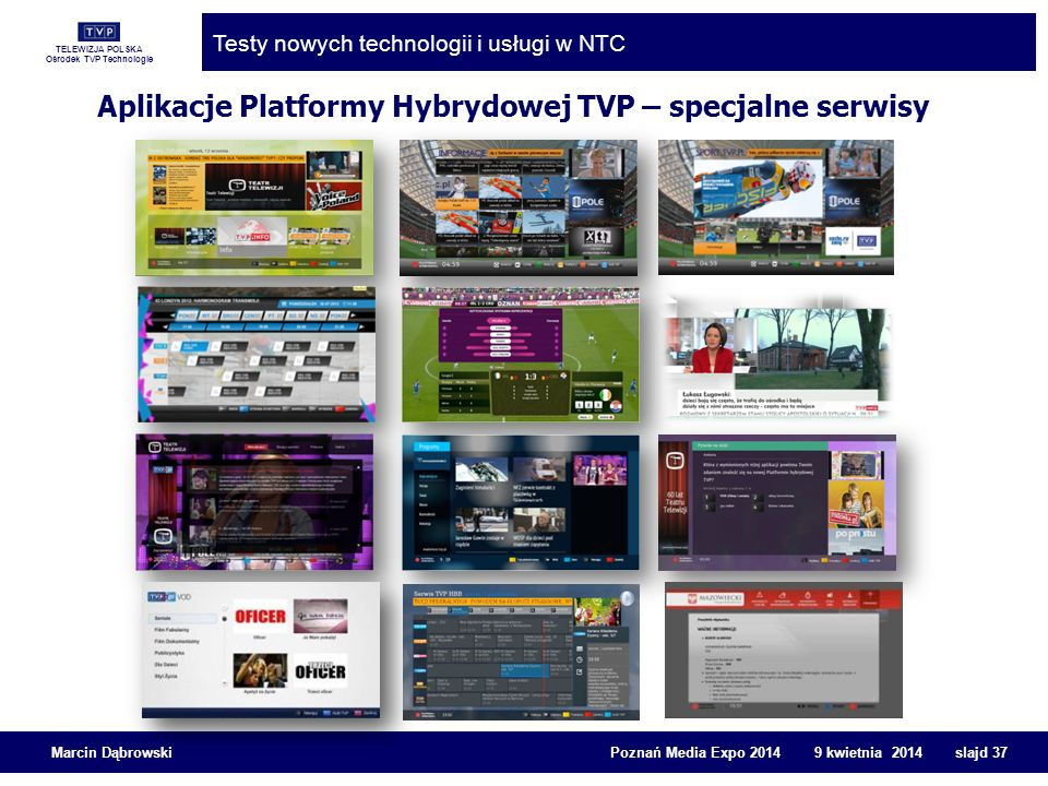 TELEWIZJA POLSKA Ośrodek TVP Technologie Testy nowych technologii i usługi w NTC Marcin Dąbrowski Poznań Media Expo 2014 9 kwietnia 2014 slajd 37 Apli