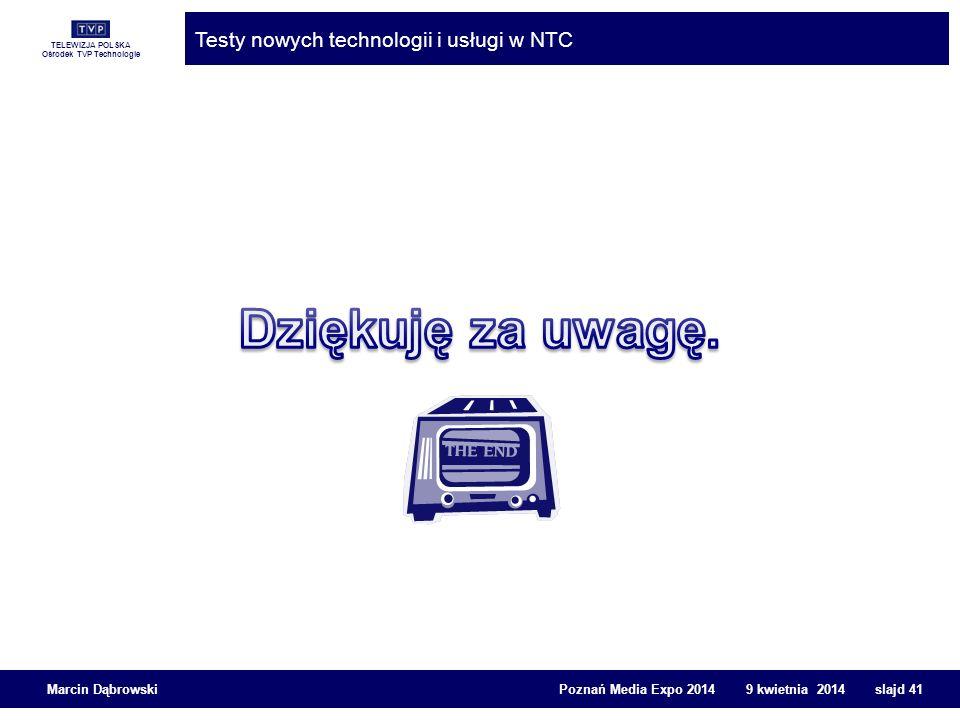 TELEWIZJA POLSKA Ośrodek TVP Technologie Testy nowych technologii i usługi w NTC Marcin Dąbrowski Poznań Media Expo 2014 9 kwietnia 2014 slajd 41