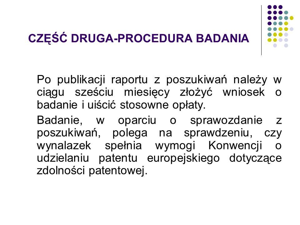 CZĘŚĆ DRUGA-PROCEDURA BADANIA Po publikacji raportu z poszukiwań należy w ciągu sześciu miesięcy złożyć wniosek o badanie i uiścić stosowne opłaty. Ba