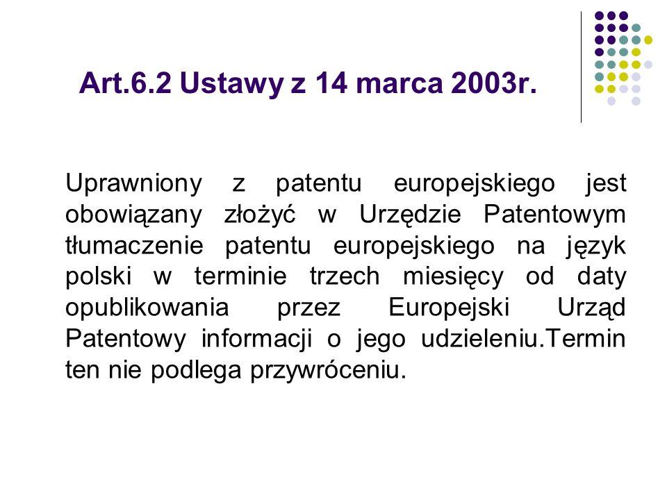 Art.6.2 Ustawy z 14 marca 2003r. Uprawniony z patentu europejskiego jest obowiązany złożyć w Urzędzie Patentowym tłumaczenie patentu europejskiego na