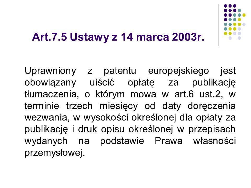 Art.7.5 Ustawy z 14 marca 2003r. Uprawniony z patentu europejskiego jest obowiązany uiścić opłatę za publikację tłumaczenia, o którym mowa w art.6 ust
