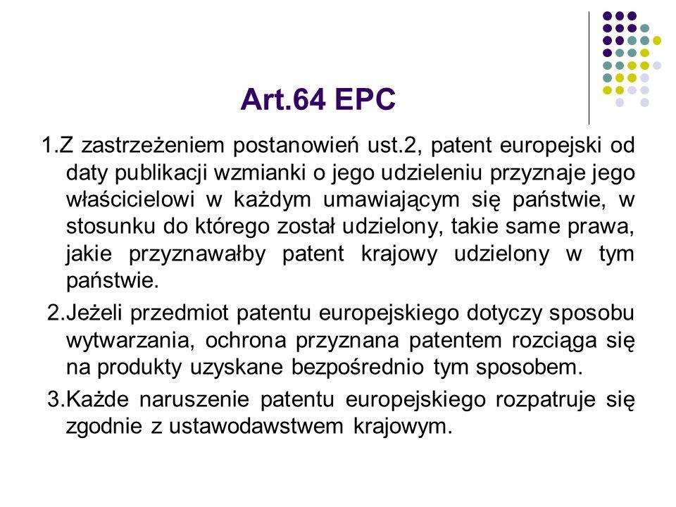 Art.64 EPC 1.Z zastrzeżeniem postanowień ust.2, patent europejski od daty publikacji wzmianki o jego udzieleniu przyznaje jego właścicielowi w każdym