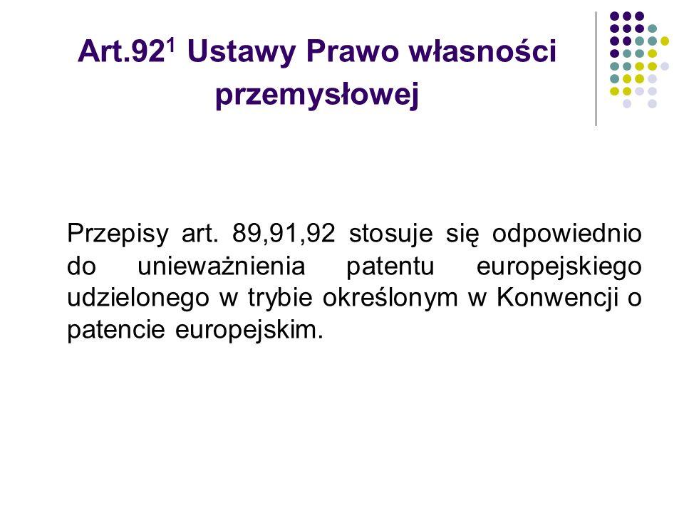 Art.92 1 Ustawy Prawo własności przemysłowej Przepisy art. 89,91,92 stosuje się odpowiednio do unieważnienia patentu europejskiego udzielonego w trybi