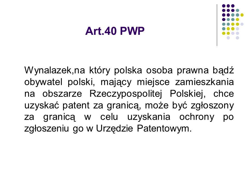 Art.40 PWP Wynalazek,na który polska osoba prawna bądź obywatel polski, mający miejsce zamieszkania na obszarze Rzeczypospolitej Polskiej, chce uzyska