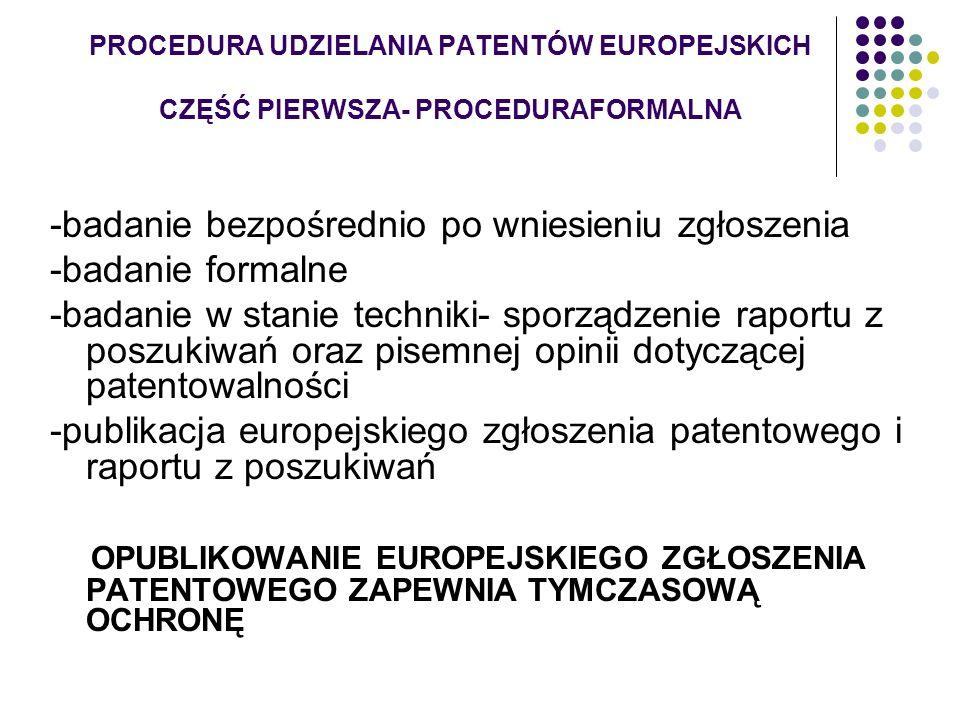 PROCEDURA UDZIELANIA PATENTÓW EUROPEJSKICH CZĘŚĆ PIERWSZA- PROCEDURAFORMALNA -badanie bezpośrednio po wniesieniu zgłoszenia -badanie formalne -badanie