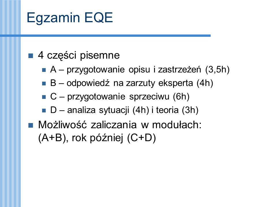 Egzamin EQE 4 części pisemne A – przygotowanie opisu i zastrzeżeń (3,5h) B – odpowiedź na zarzuty eksperta (4h) C – przygotowanie sprzeciwu (6h) D – a