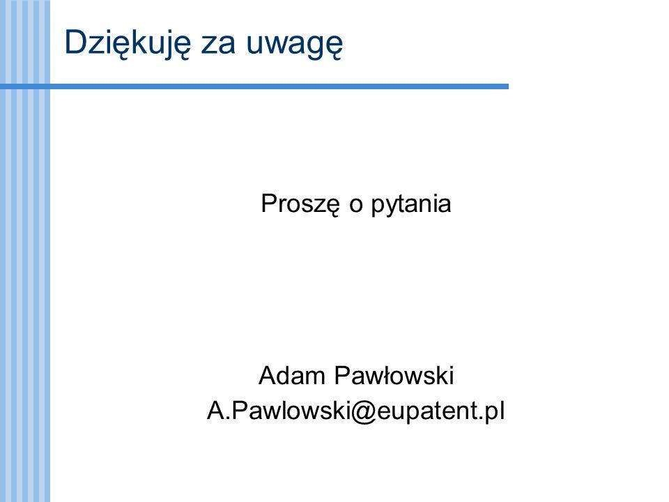 Dziękuję za uwagę Proszę o pytania Adam Pawłowski A.Pawlowski@eupatent.pl