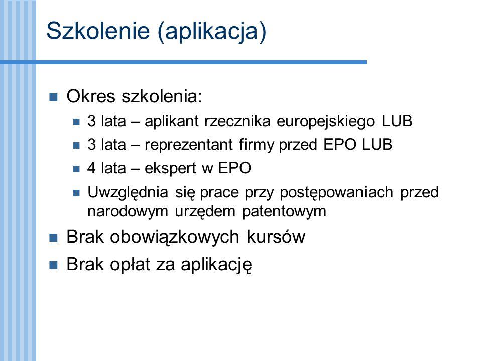 Szkolenie (aplikacja) Okres szkolenia: 3 lata – aplikant rzecznika europejskiego LUB 3 lata – reprezentant firmy przed EPO LUB 4 lata – ekspert w EPO