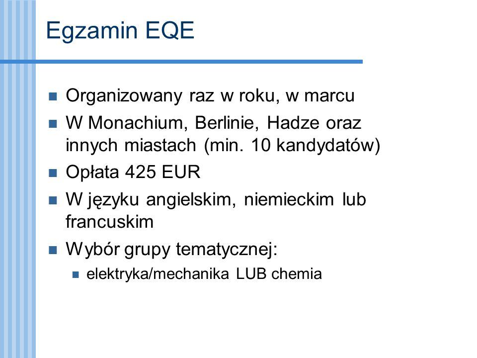 Egzamin EQE Organizowany raz w roku, w marcu W Monachium, Berlinie, Hadze oraz innych miastach (min. 10 kandydatów) Opłata 425 EUR W języku angielskim