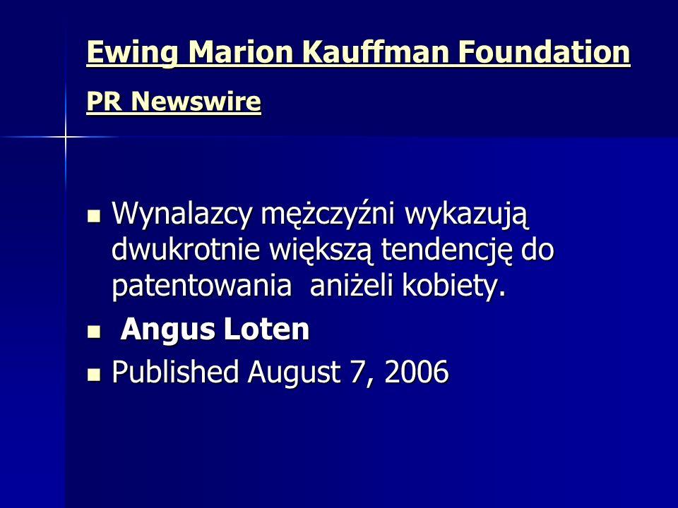 Ewing Marion Kauffman Foundation PR Newswire Ewing Marion Kauffman Foundation PR Newswire Wynalazcy mężczyźni wykazują dwukrotnie większą tendencję do