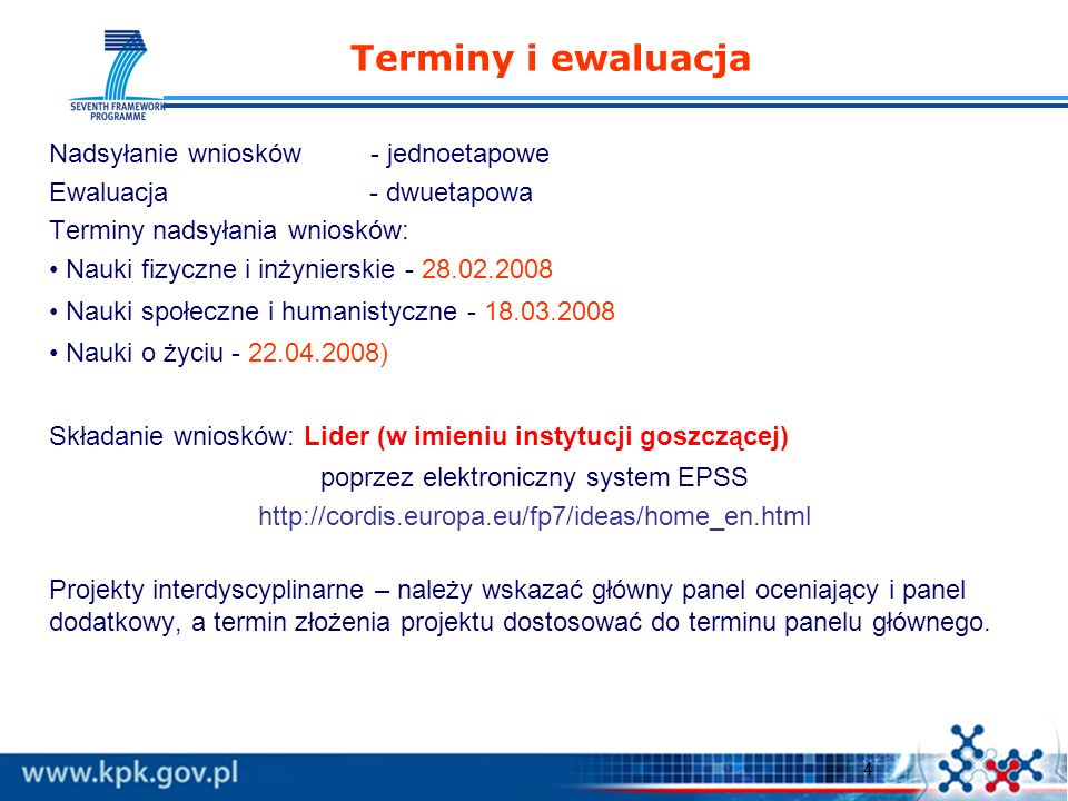 4 Nadsyłanie wniosków - jednoetapowe Ewaluacja - dwuetapowa Terminy nadsyłania wniosków: Nauki fizyczne i inżynierskie - 28.02.2008 Nauki społeczne i humanistyczne - 18.03.2008 Nauki o życiu - 22.04.2008) Składanie wniosków: Lider (w imieniu instytucji goszczącej) poprzez elektroniczny system EPSS http://cordis.europa.eu/fp7/ideas/home_en.html Projekty interdyscyplinarne – należy wskazać główny panel oceniający i panel dodatkowy, a termin złożenia projektu dostosować do terminu panelu głównego.