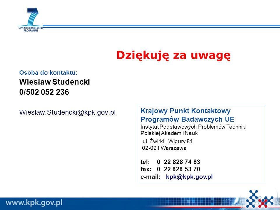 www.kpk.gov.pl Dziękuję za uwagę Krajowy Punkt Kontaktowy Programów Badawczych UE Instytut Podstawowych Problemów Techniki Polskiej Akademii Nauk ul.
