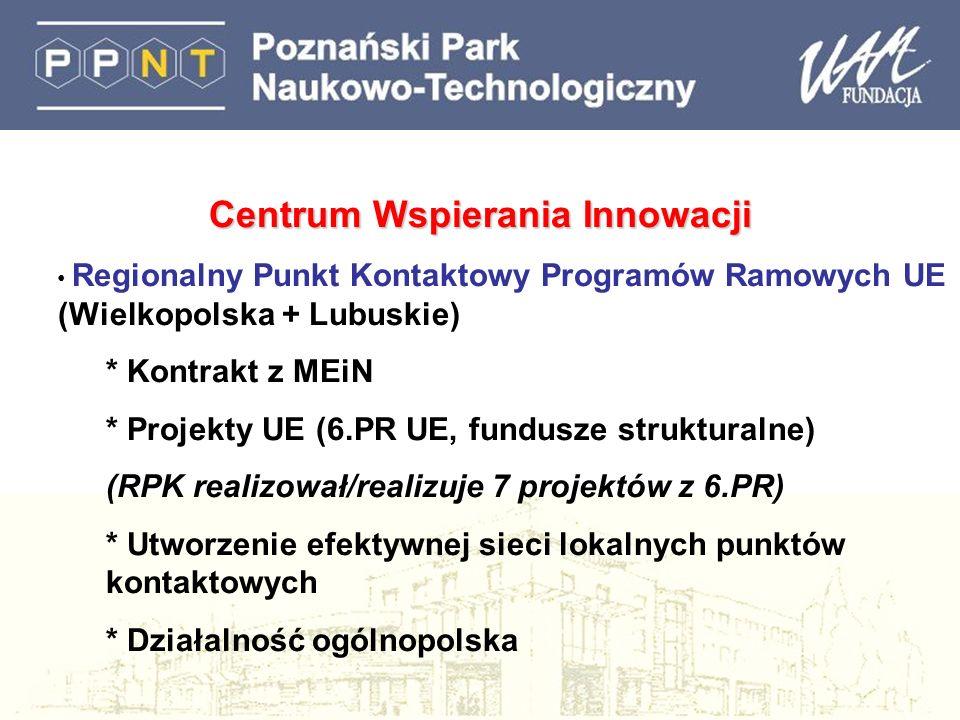 Centrum Wspierania Innowacji Regionalny Punkt Kontaktowy Programów Ramowych UE (Wielkopolska + Lubuskie) * Kontrakt z MEiN * Projekty UE (6.PR UE, fundusze strukturalne) (RPK realizował/realizuje 7 projektów z 6.PR) * Utworzenie efektywnej sieci lokalnych punktów kontaktowych * Działalność ogólnopolska