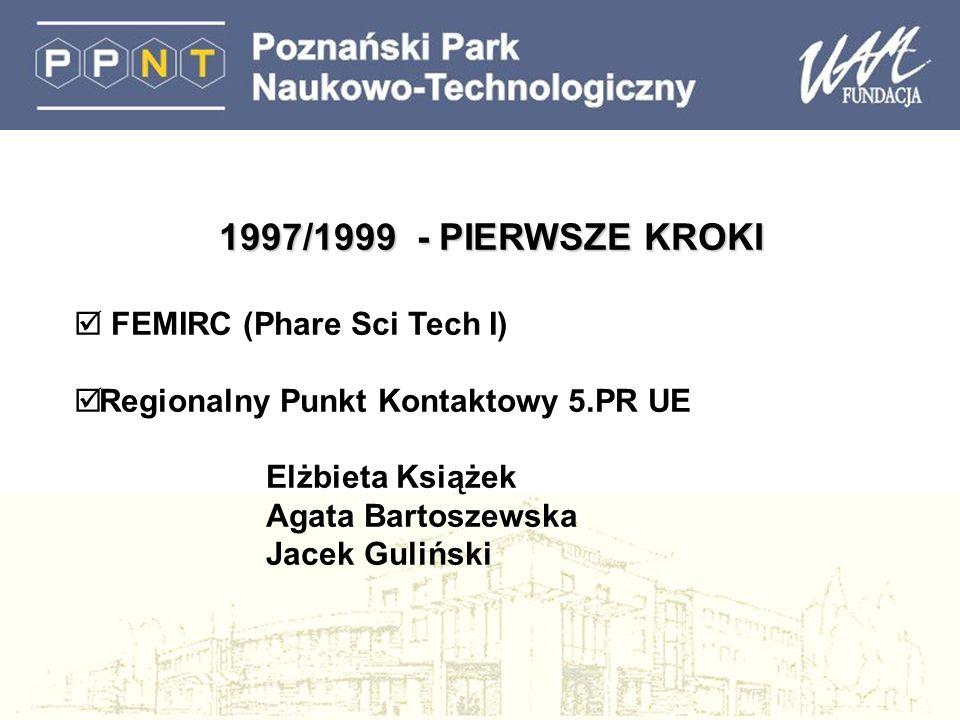 1997/1999 - PIERWSZE KROKI FEMIRC (Phare Sci Tech I) Regionalny Punkt Kontaktowy 5.PR UE Elżbieta Książek Agata Bartoszewska Jacek Guliński