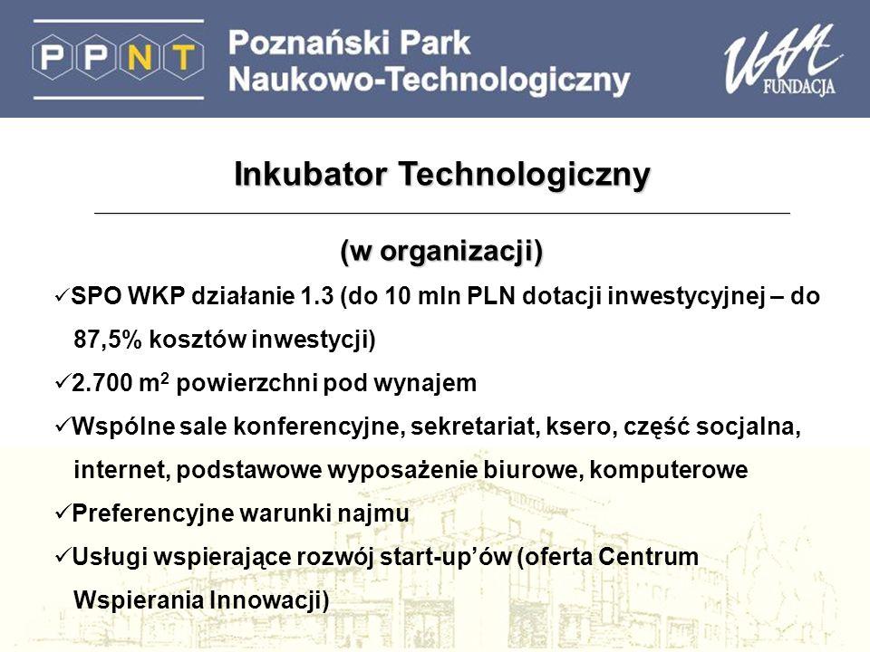 Inkubator Technologiczny (w organizacji) SPO WKP działanie 1.3 (do 10 mln PLN dotacji inwestycyjnej – do 87,5% kosztów inwestycji) 2.700 m 2 powierzchni pod wynajem Wspólne sale konferencyjne, sekretariat, ksero, część socjalna, internet, podstawowe wyposażenie biurowe, komputerowe Preferencyjne warunki najmu Usługi wspierające rozwój start-upów (oferta Centrum Wspierania Innowacji)