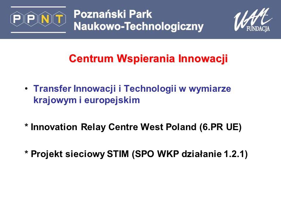 Transfer Innowacji i Technologii w wymiarze krajowym i europejskim * Innovation Relay Centre West Poland (6.PR UE) * Projekt sieciowy STIM (SPO WKP działanie 1.2.1)