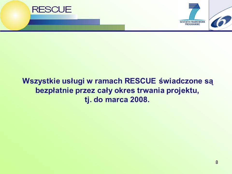 8 Wszystkie usługi w ramach RESCUE świadczone są bezpłatnie przez cały okres trwania projektu, tj. do marca 2008.
