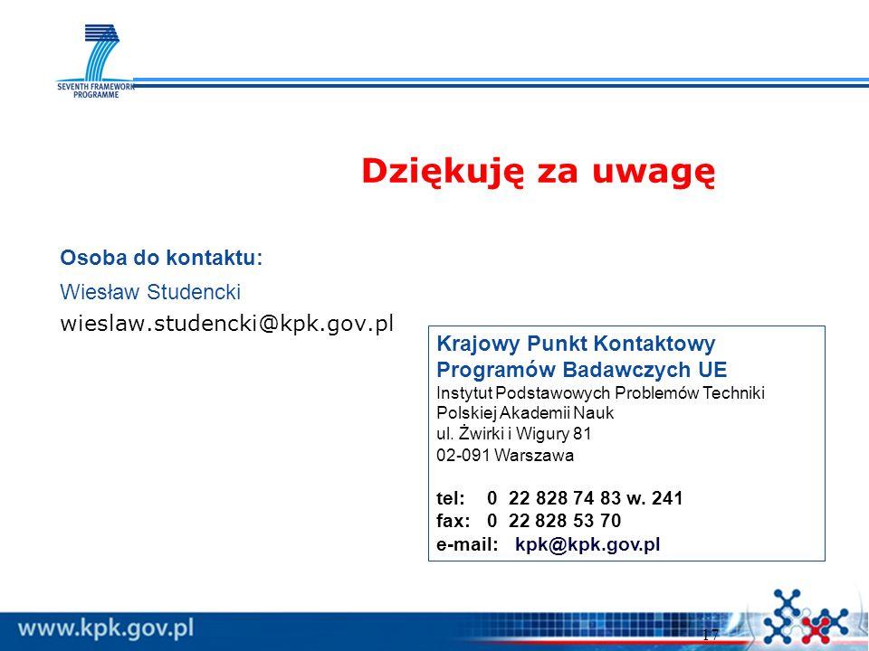 17 Dziękuję za uwagę Krajowy Punkt Kontaktowy Programów Badawczych UE Instytut Podstawowych Problemów Techniki Polskiej Akademii Nauk ul. Żwirki i Wig