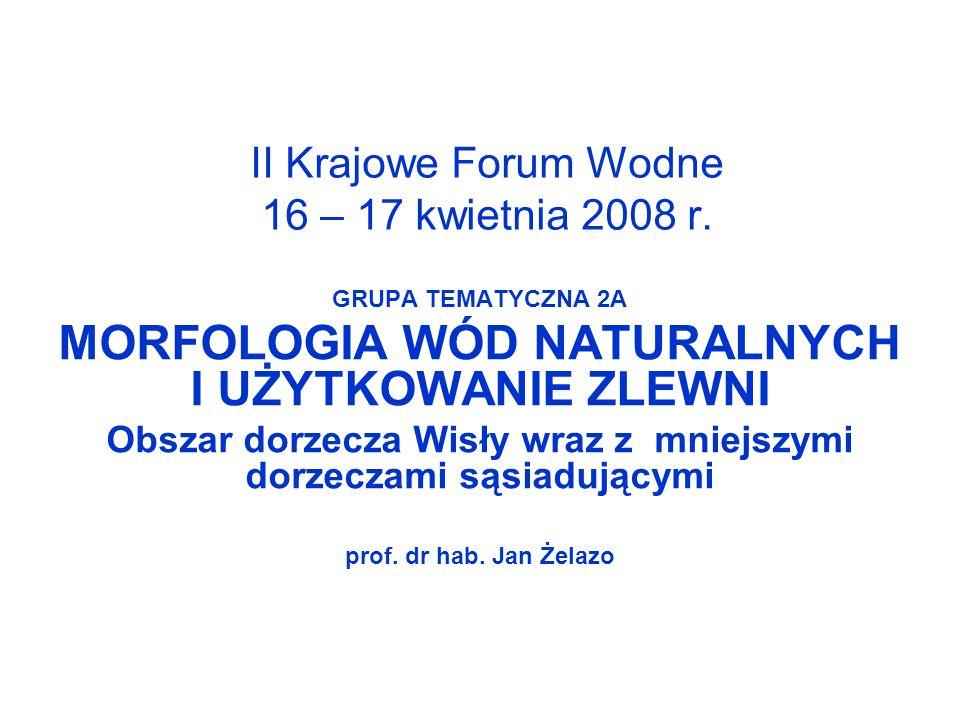 II Krajowe Forum Wodne 16 – 17 kwietnia 2008 r. GRUPA TEMATYCZNA 2A MORFOLOGIA WÓD NATURALNYCH I UŻYTKOWANIE ZLEWNI Obszar dorzecza Wisły wraz z mniej