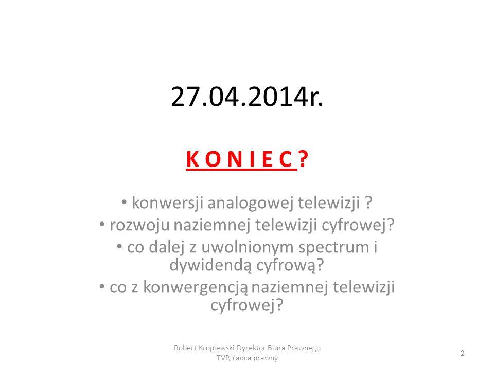 27.04.2014r.K O N I E C . konwersji analogowej telewizji .