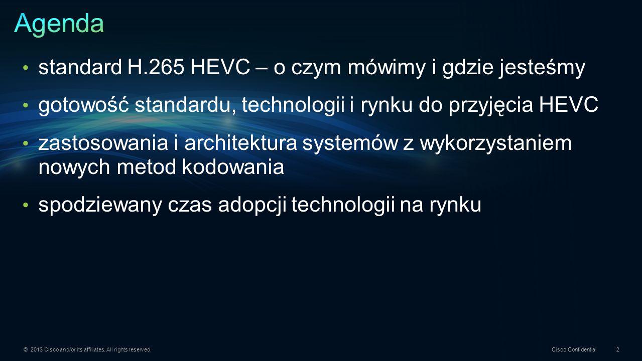 Cisco Confidential 2 standard H.265 HEVC – o czym mówimy i gdzie jesteśmy gotowość standardu, technologii i rynku do przyjęcia HEVC zastosowania i arc