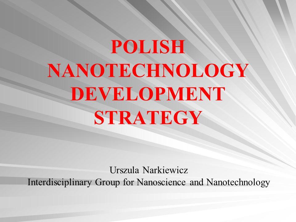 POLISH NANOTECHNOLOGY DEVELOPMENT STRATEGY Urszula Narkiewicz Interdisciplinary Group for Nanoscience and Nanotechnology