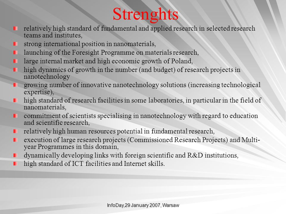 InfoDay,29 January 2007, Warsaw Strenghts relatively high standard of fundamental and applied research in selected research teams and institutes, stro