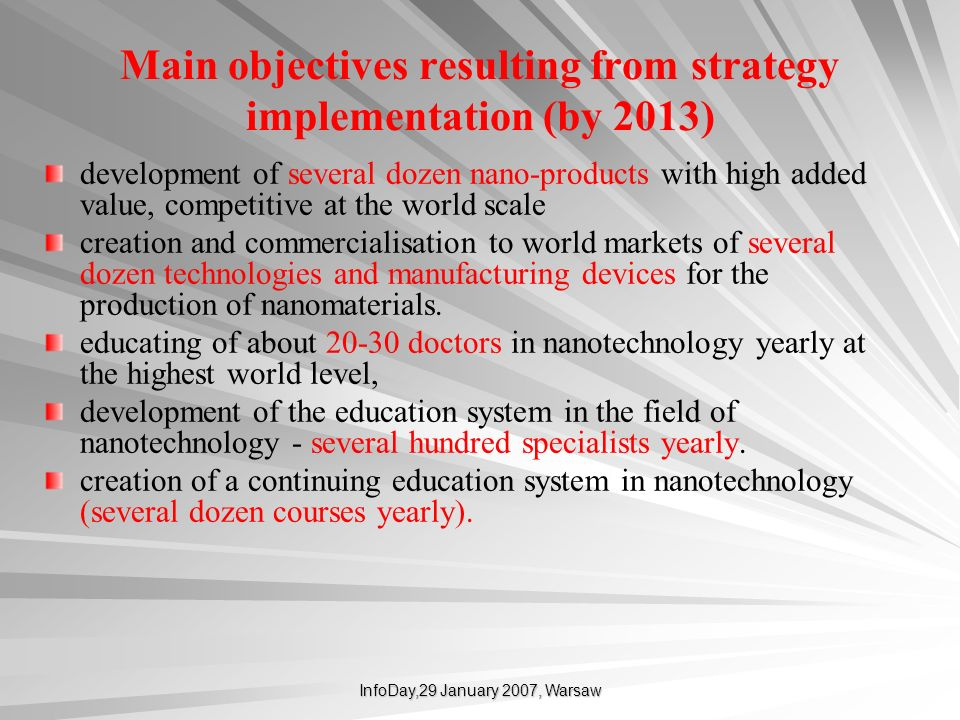 InfoDay,29 January 2007, Warsaw Main objectives resulting from strategy implementation (by 2013) development of several dozen nano-products with high