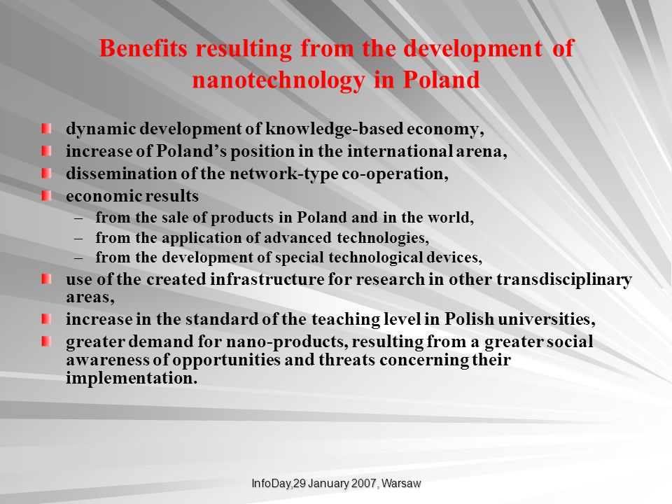 InfoDay,29 January 2007, Warsaw Benefits resulting from the development of nanotechnology in Poland dynamic development of knowledge-based economy, in