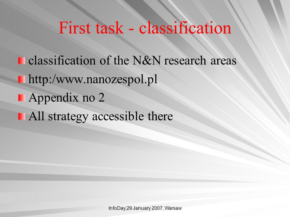 InfoDay,29 January 2007, Warsaw First task - classification classification of the N&N research areas http:/www.nanozespol.pl Appendix no 2 All strateg