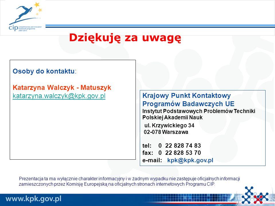 Dziękuję za uwagę Krajowy Punkt Kontaktowy Programów Badawczych UE Instytut Podstawowych Problemów Techniki Polskiej Akademii Nauk ul. Krzywickiego 34