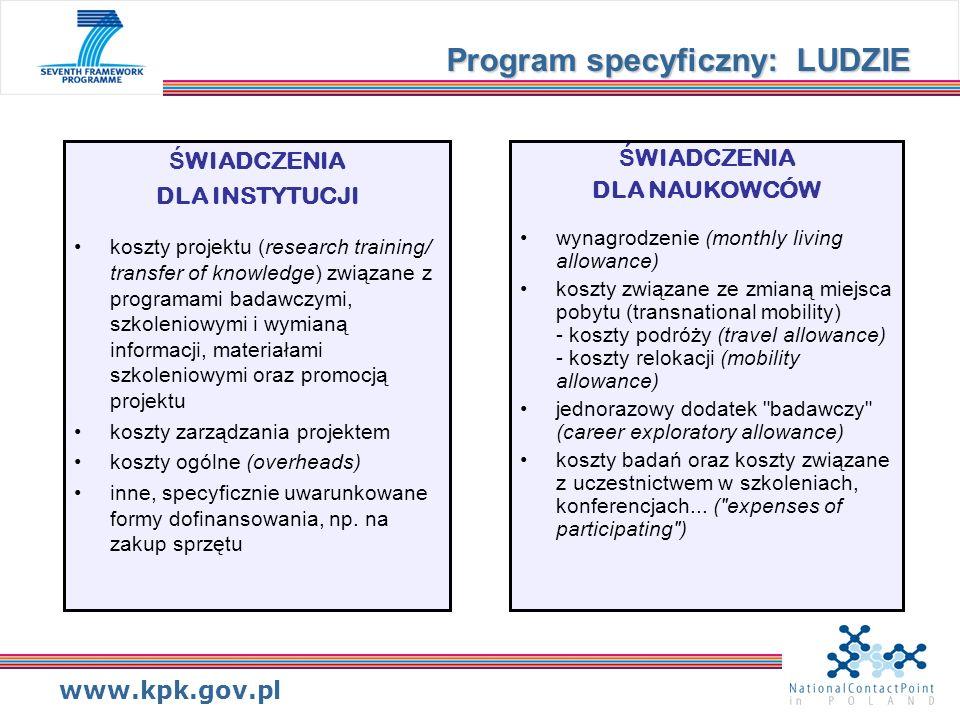 www.kpk.gov.pl Ś WIADCZENIA DLA INSTYTUCJI koszty projektu (research training/ transfer of knowledge) związane z programami badawczymi, szkoleniowymi i wymianą informacji, materiałami szkoleniowymi oraz promocją projektu koszty zarządzania projektem koszty ogólne (overheads) inne, specyficznie uwarunkowane formy dofinansowania, np.