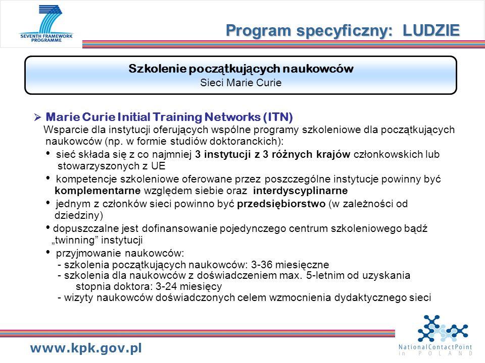 www.kpk.gov.pl Szkolenie pocz ą tkuj ą cych naukowców Sieci Marie Curie Marie Curie Initial Training Networks (ITN) Wsparcie dla instytucji oferujących wspólne programy szkoleniowe dla początkujących naukowców (np.