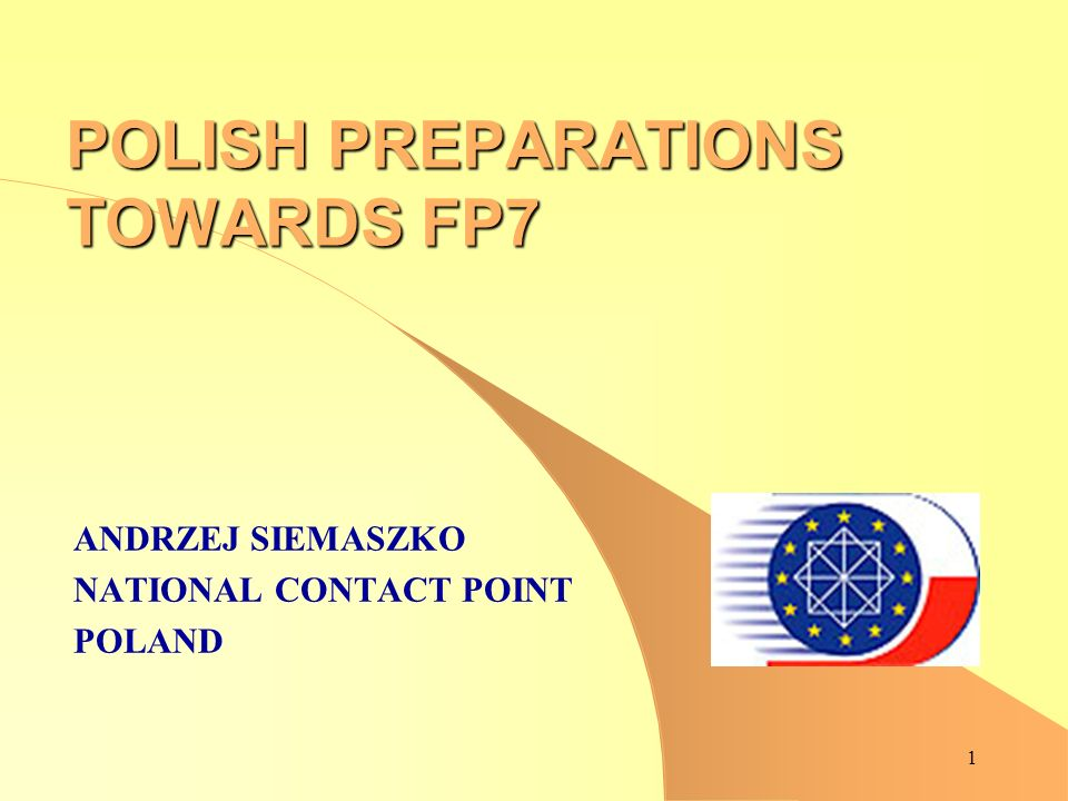 1 POLISH PREPARATIONS TOWARDS FP7 ANDRZEJ SIEMASZKO NATIONAL CONTACT POINT POLAND