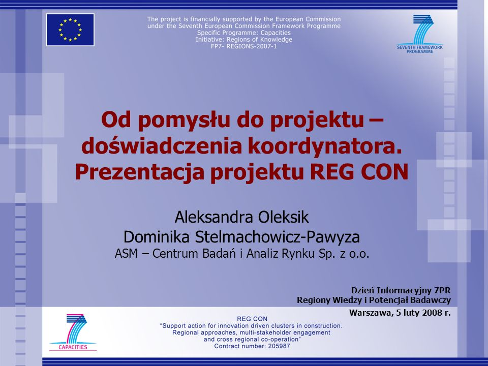 Od pomysłu do projektu – doświadczenia koordynatora. Prezentacja projektu REG CON Aleksandra Oleksik Dominika Stelmachowicz-Pawyza ASM – Centrum Badań
