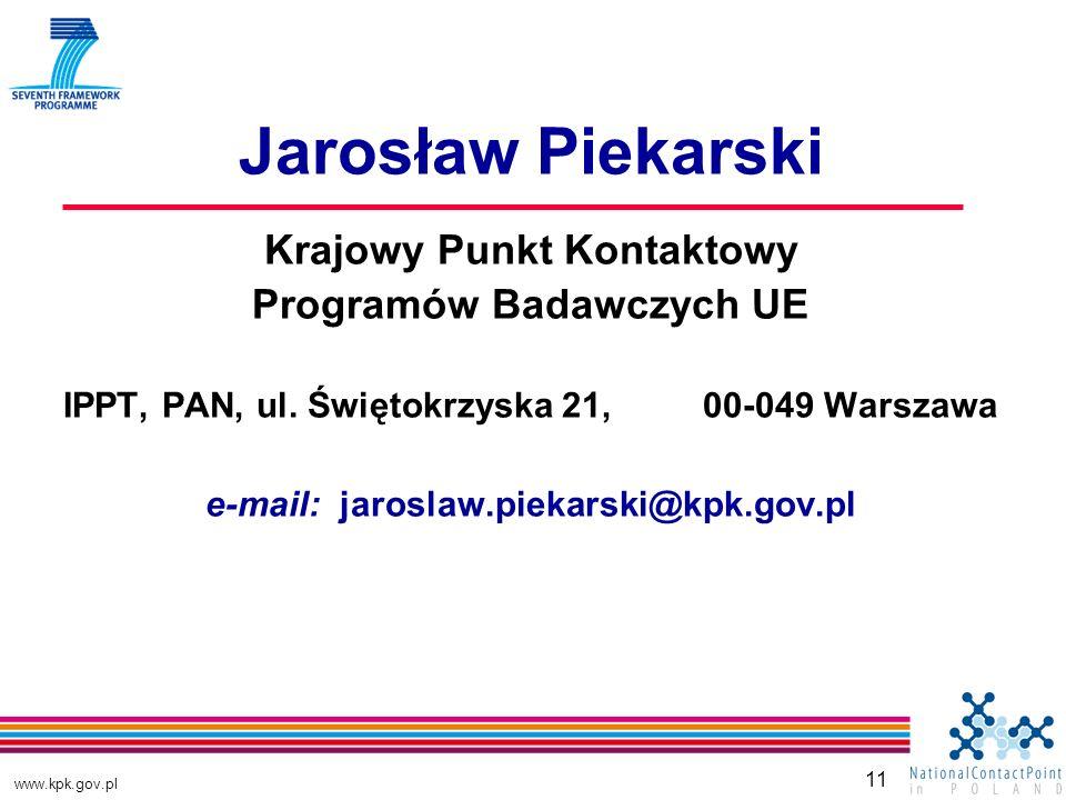 www.kpk.gov.pl 11 Jarosław Piekarski Krajowy Punkt Kontaktowy Programów Badawczych UE IPPT, PAN, ul.