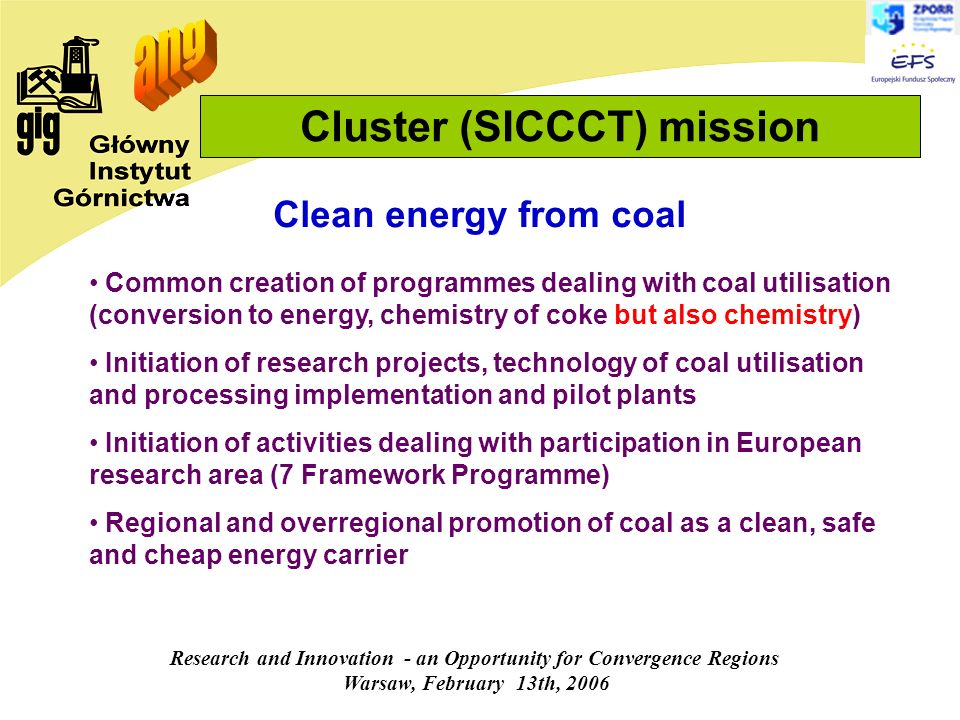 Research and Innovation - an Opportunity for Convergence Regions Warsaw, February 13th, 2006 Cluster (SICCCT) mission Common creation of programmes de