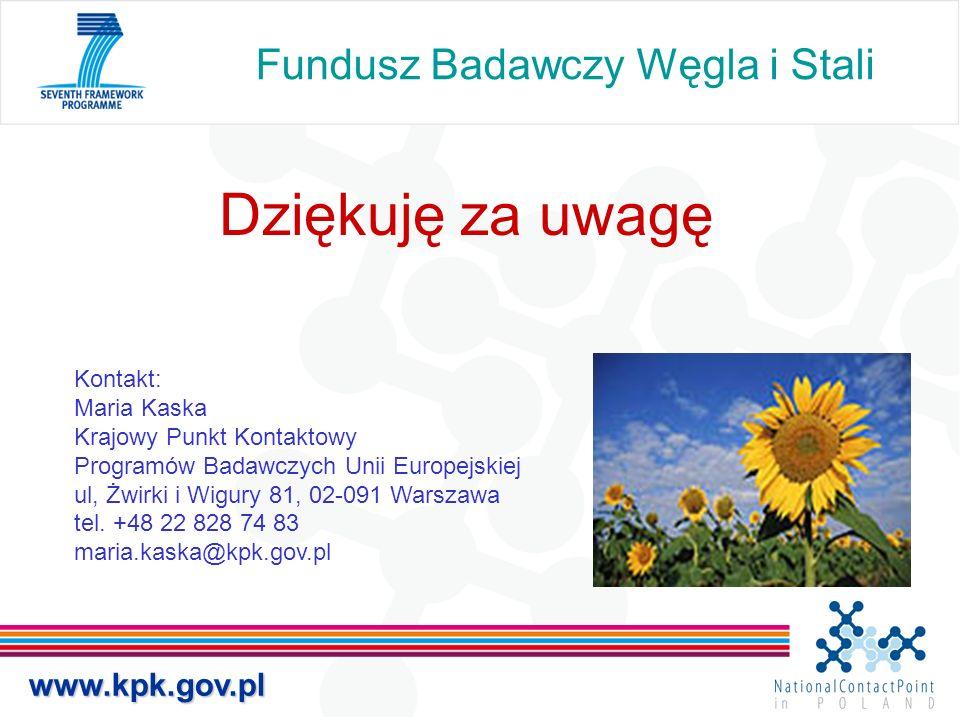 Fundusz Badawczy Węgla i Stali Dziękuję za uwagę Kontakt: Maria Kaska Krajowy Punkt Kontaktowy Programów Badawczych Unii Europejskiej ul, Żwirki i Wig