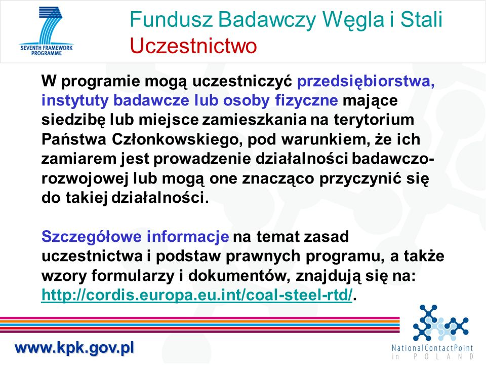 Fundusz Badawczy Węgla i Stali Przydatne linki Research Fund for Coal and Steel website http://cordis.europa.eu/coal-steel-rtd/home.htmlLegal Basis, Information Package, Latest News, Coal and Steel Research Decyzja Rady z dnia 1 lutego 2003 r.
