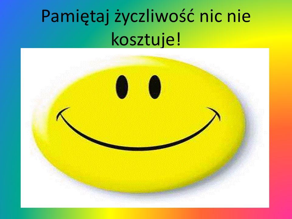 Tak naprawdę każdy dzień powienien być pełen życzliwości, uśmiechu i wzajemnej sympatii.Uprzejmość jest zawsze na miejscu.Pamiętajmy, że,,życzliwe spo