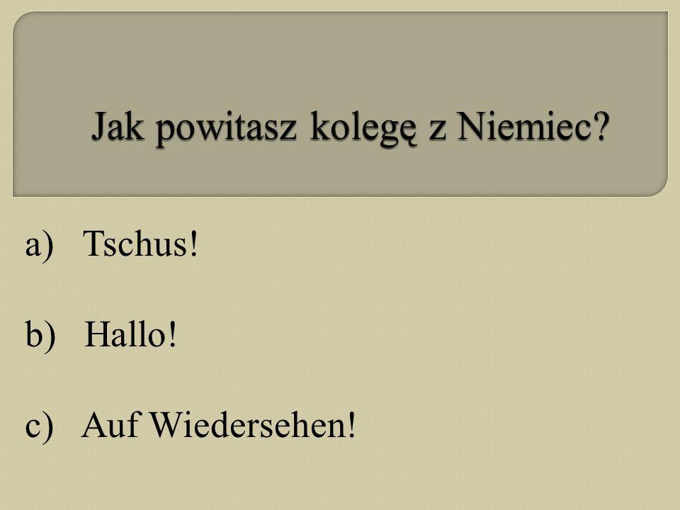 a) Tschus! b) Hallo! c) Auf Wiedersehen!