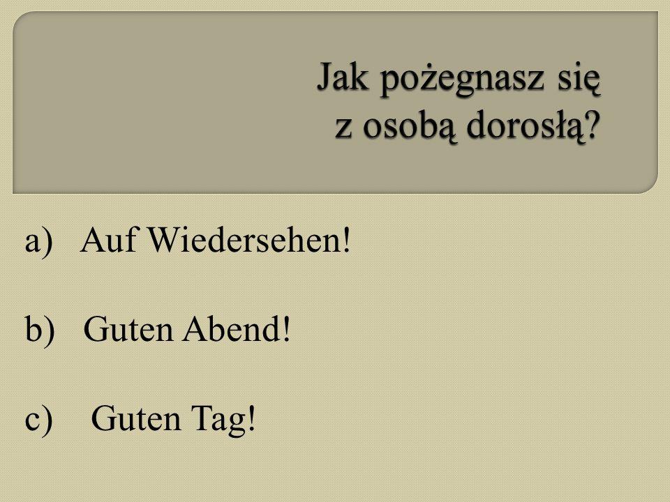 a) Auf Wiedersehen! b) Guten Abend! c) Guten Tag!