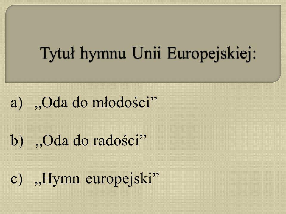 a) Oda do młodości b) Oda do radości c) Hymn europejski