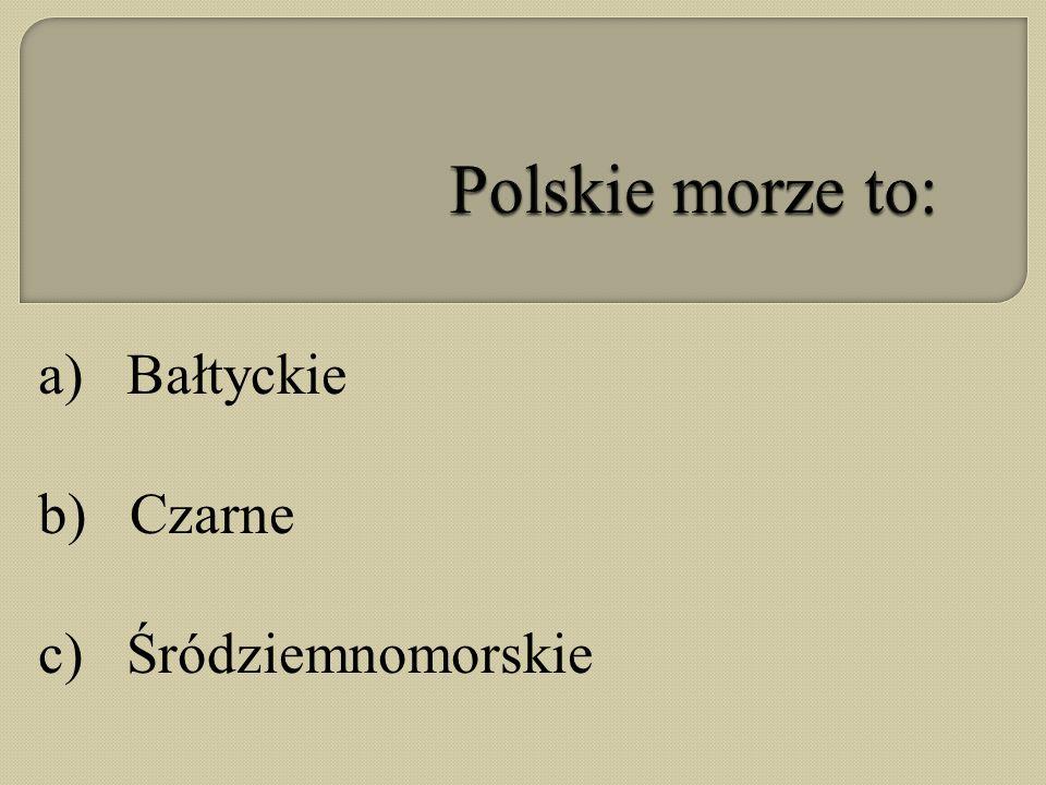 a) Bałtyckie b) Czarne c) Śródziemnomorskie