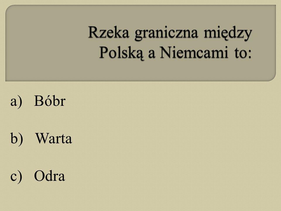 a) Bóbr b) Warta c) Odra