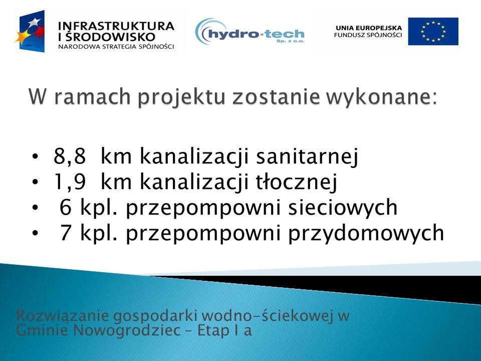 Rozwiązanie gospodarki wodno-ściekowej w Gminie Nowogrodziec – Etap I a 8,8 km kanalizacji sanitarnej 1,9 km kanalizacji tłocznej 6 kpl.