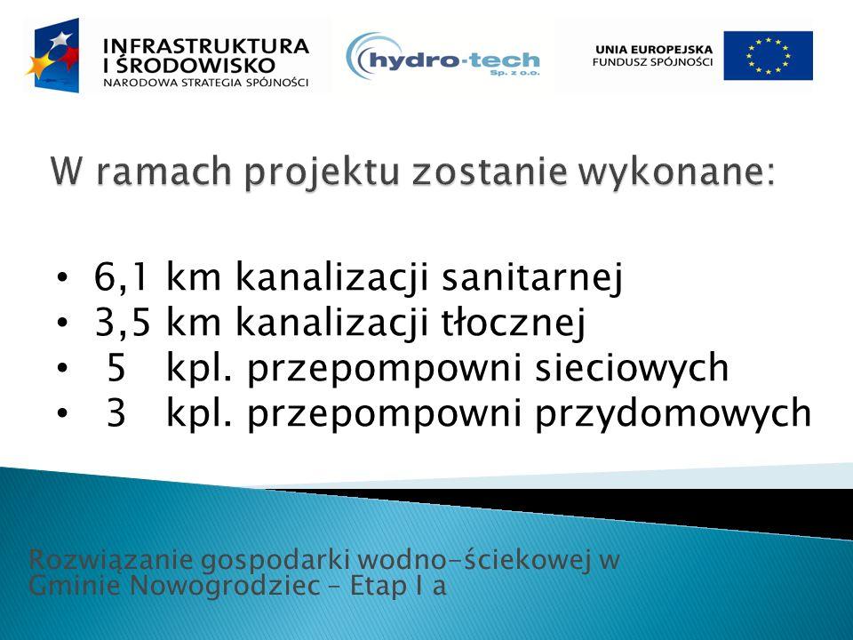 Rozwiązanie gospodarki wodno-ściekowej w Gminie Nowogrodziec – Etap I a 6,1 km kanalizacji sanitarnej 3,5 km kanalizacji tłocznej 5 kpl.