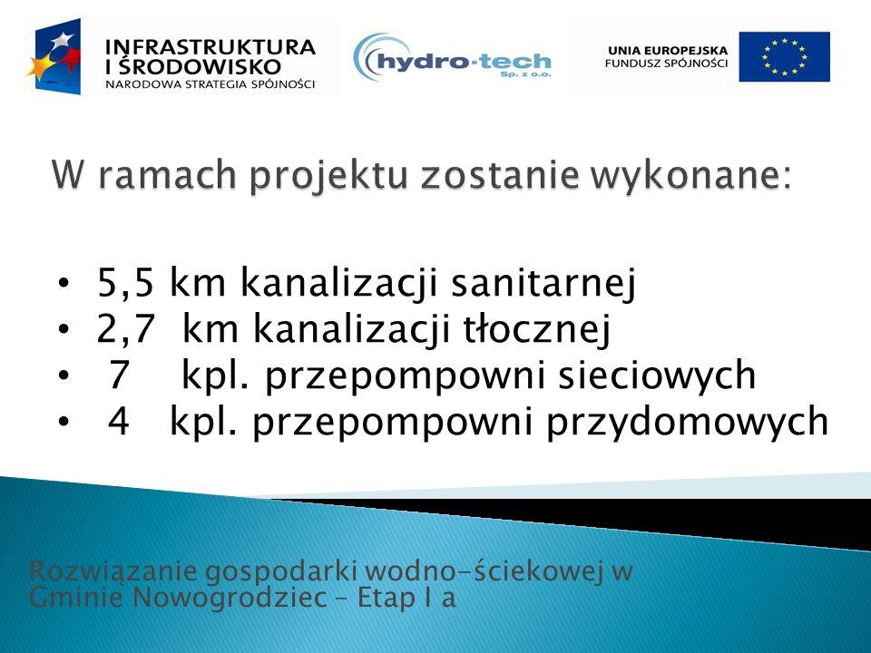 Rozwiązanie gospodarki wodno-ściekowej w Gminie Nowogrodziec – Etap I a 5,5 km kanalizacji sanitarnej 2,7 km kanalizacji tłocznej 7 kpl.