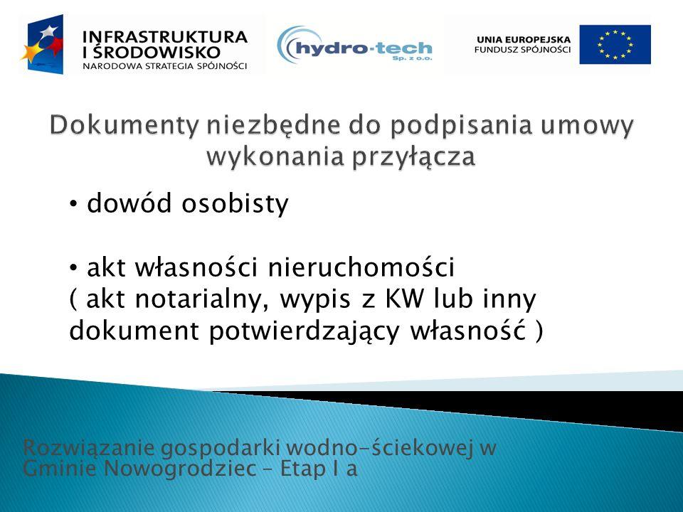 Rozwiązanie gospodarki wodno-ściekowej w Gminie Nowogrodziec – Etap I a dowód osobisty akt własności nieruchomości ( akt notarialny, wypis z KW lub inny dokument potwierdzający własność )